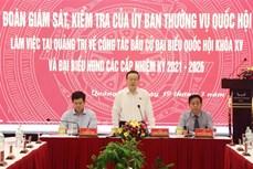 Đoàn Ủy ban Thường vụ Quốc hội kiểm tra, giám sát bầu cử tại tỉnh Quảng Trị